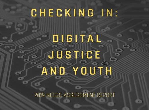 "Header image with text, ""checking in: digital justice and youth 2019 needs assessment report"""